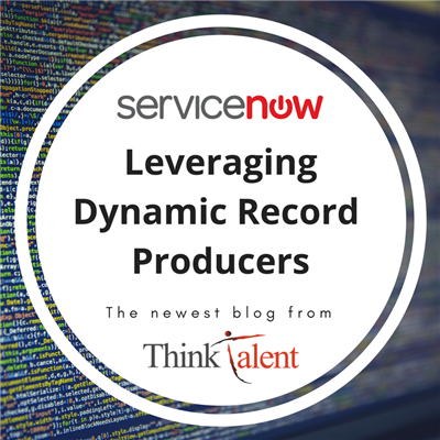 Leveraging ServiceNow Dynamic Record Producers