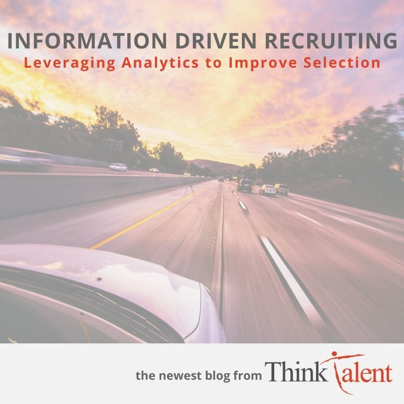 Information Driven Recruiting - LEVERAGING ANALYTICS TO IMPROVE SELECTION